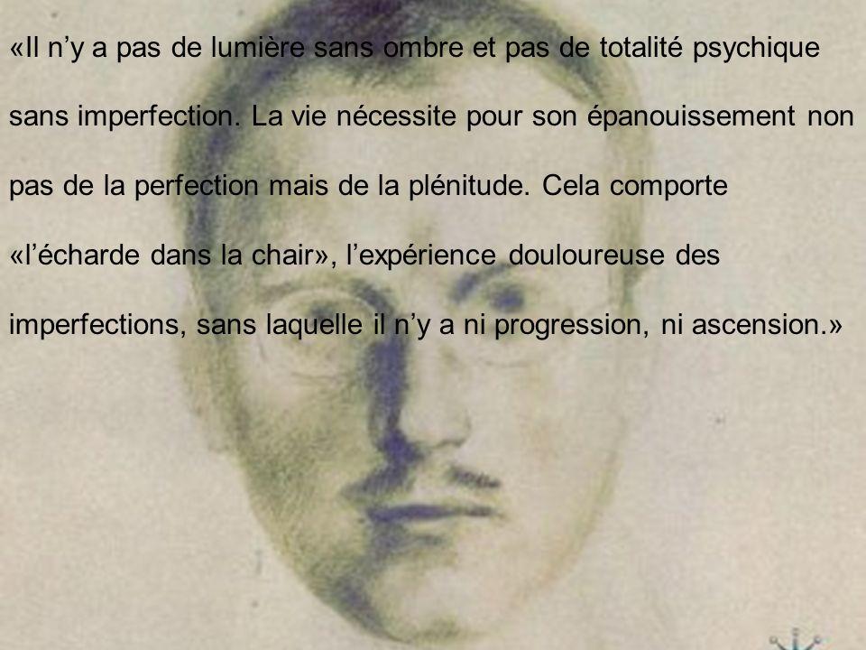 «Il n'y a pas de lumière sans ombre et pas de totalité psychique sans imperfection.