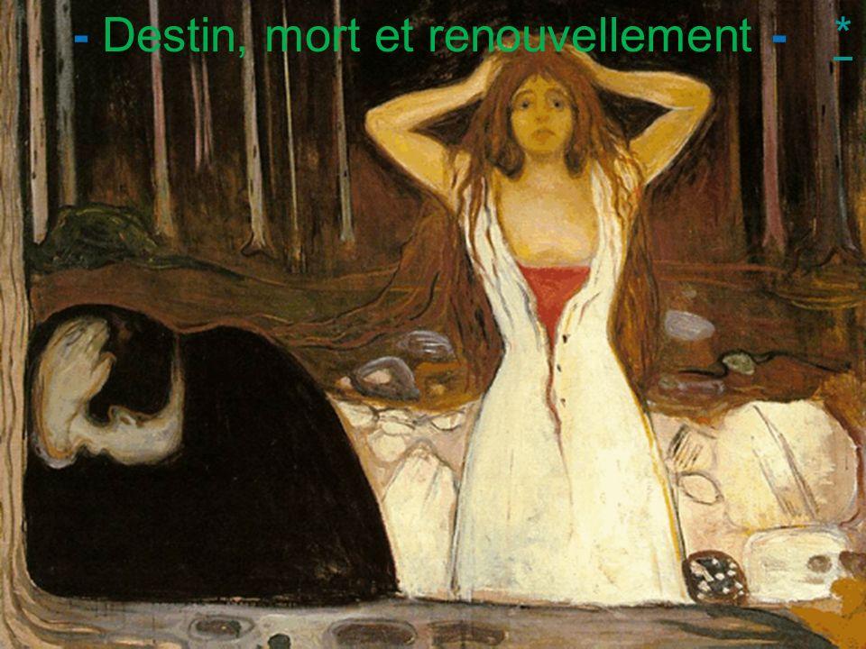 - Destin, mort et renouvellement -