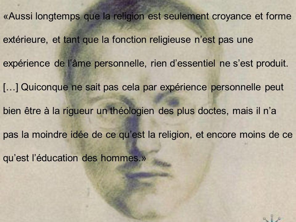 «Aussi longtemps que la religion est seulement croyance et forme extérieure, et tant que la fonction religieuse n'est pas une expérience de l'âme personnelle, rien d'essentiel ne s'est produit.