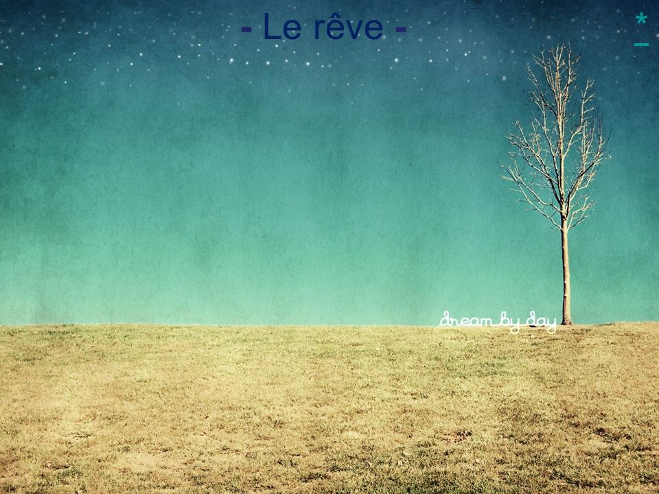 - Le rêve - *