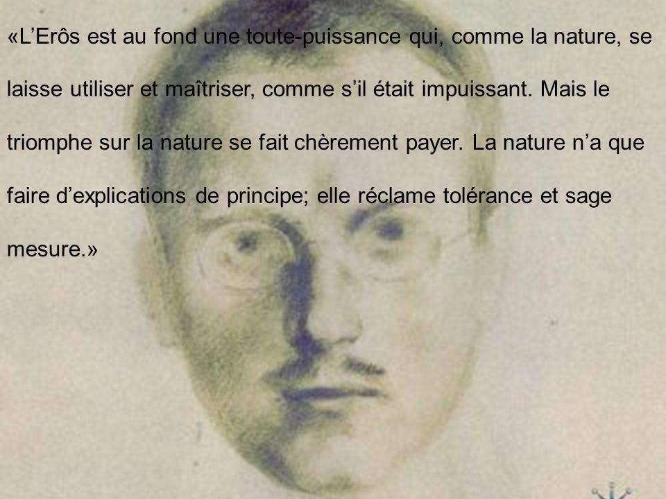 «L'Erôs est au fond une toute-puissance qui, comme la nature, se laisse utiliser et maîtriser, comme s'il était impuissant.