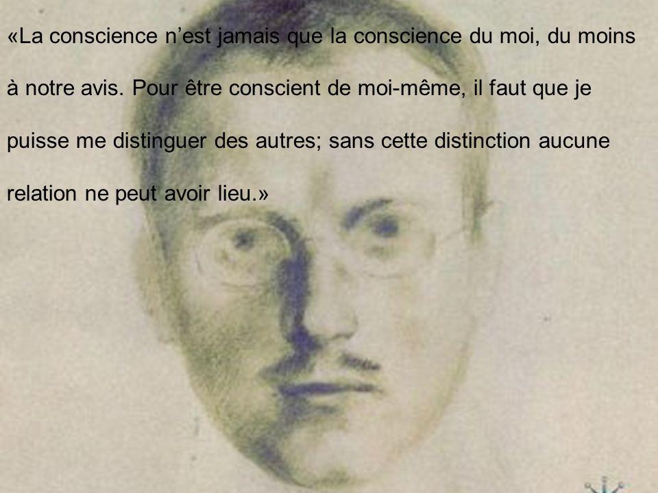 «La conscience n'est jamais que la conscience du moi, du moins à notre avis.