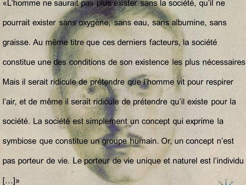 «L'homme ne saurait pas plus exister sans la société, qu'il ne pourrait exister sans oxygène, sans eau, sans albumine, sans graisse.