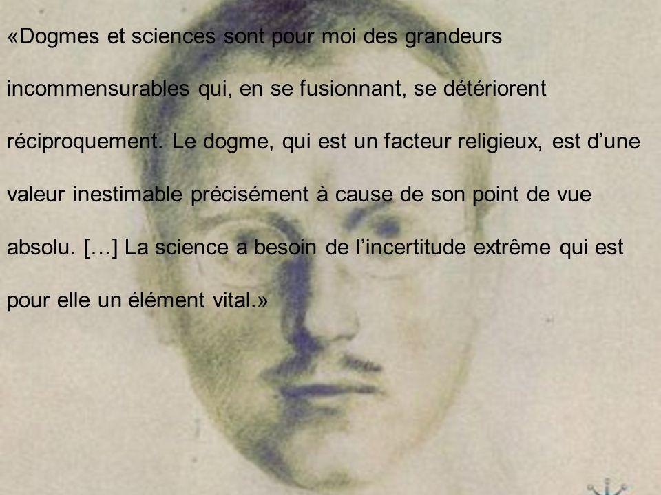 «Dogmes et sciences sont pour moi des grandeurs incommensurables qui, en se fusionnant, se détériorent réciproquement.