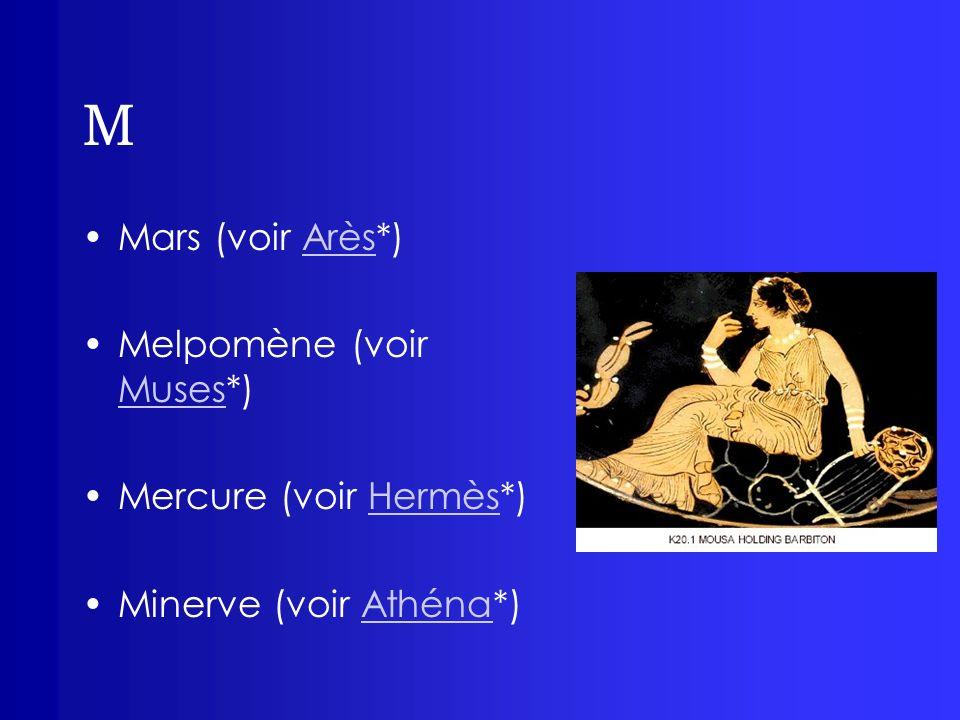 M Mars (voir Arès*) Melpomène (voir Muses*) Mercure (voir Hermès*)