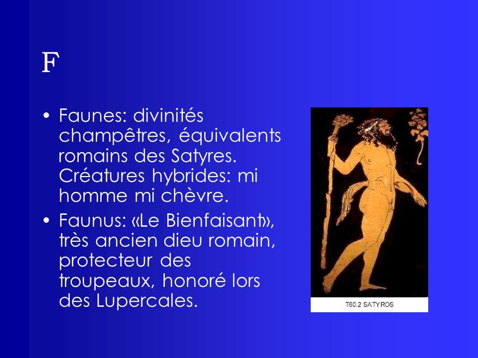 F Faunes: divinités champêtres, équivalents romains des Satyres. Créatures hybrides: mi homme mi chèvre.
