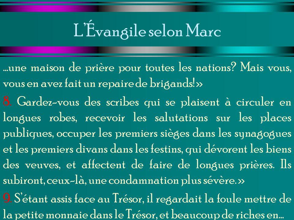 L'Évangile selon Marc …une maison de prière pour toutes les nations Mais vous, vous en avez fait un repaire de brigands!»