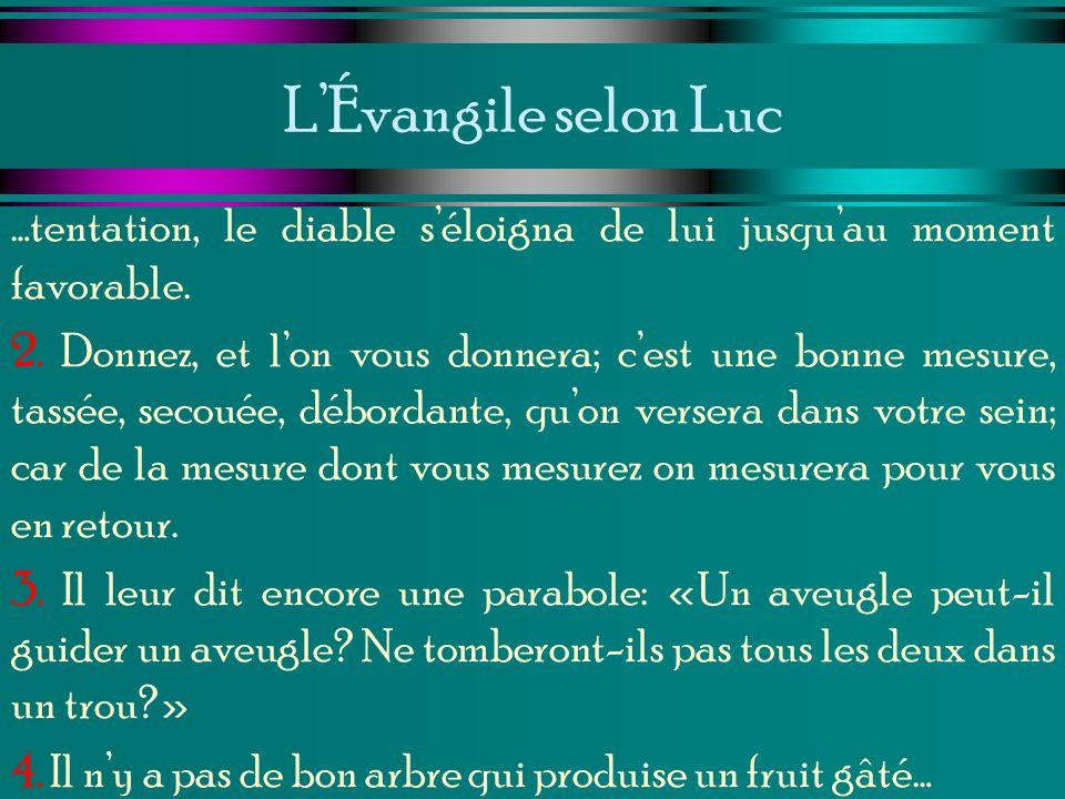 L'Évangile selon Luc …tentation, le diable s'éloigna de lui jusqu'au moment favorable.