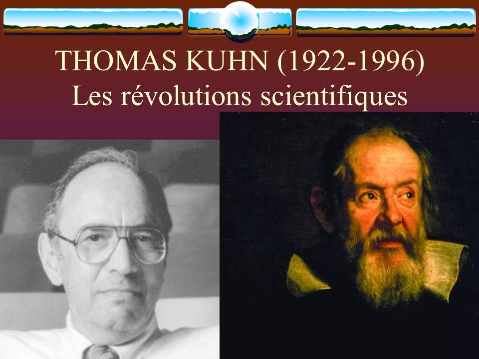 THOMAS KUHN (1922-1996) Les révolutions scientifiques