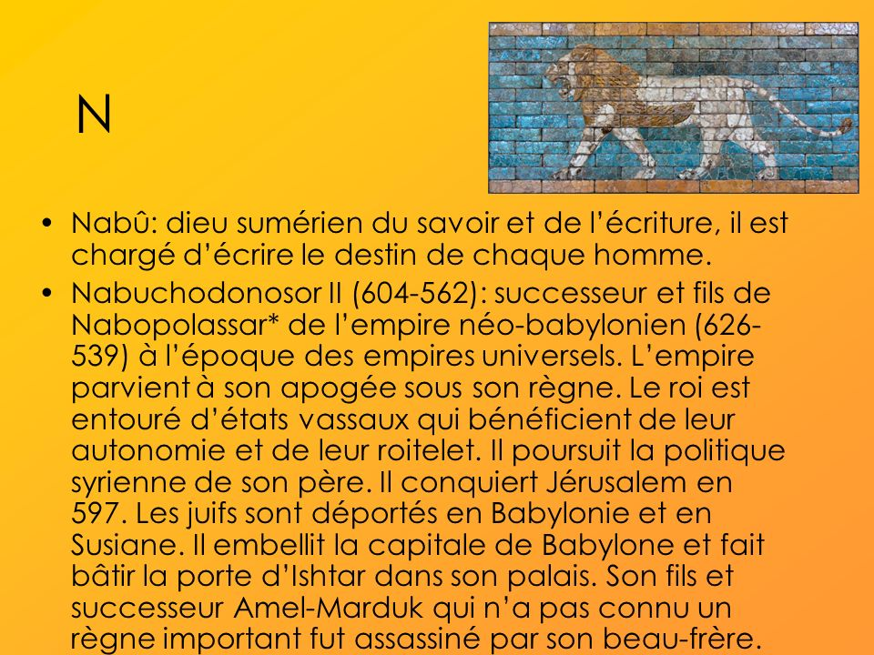 N Nabû: dieu sumérien du savoir et de l'écriture, il est chargé d'écrire le destin de chaque homme.