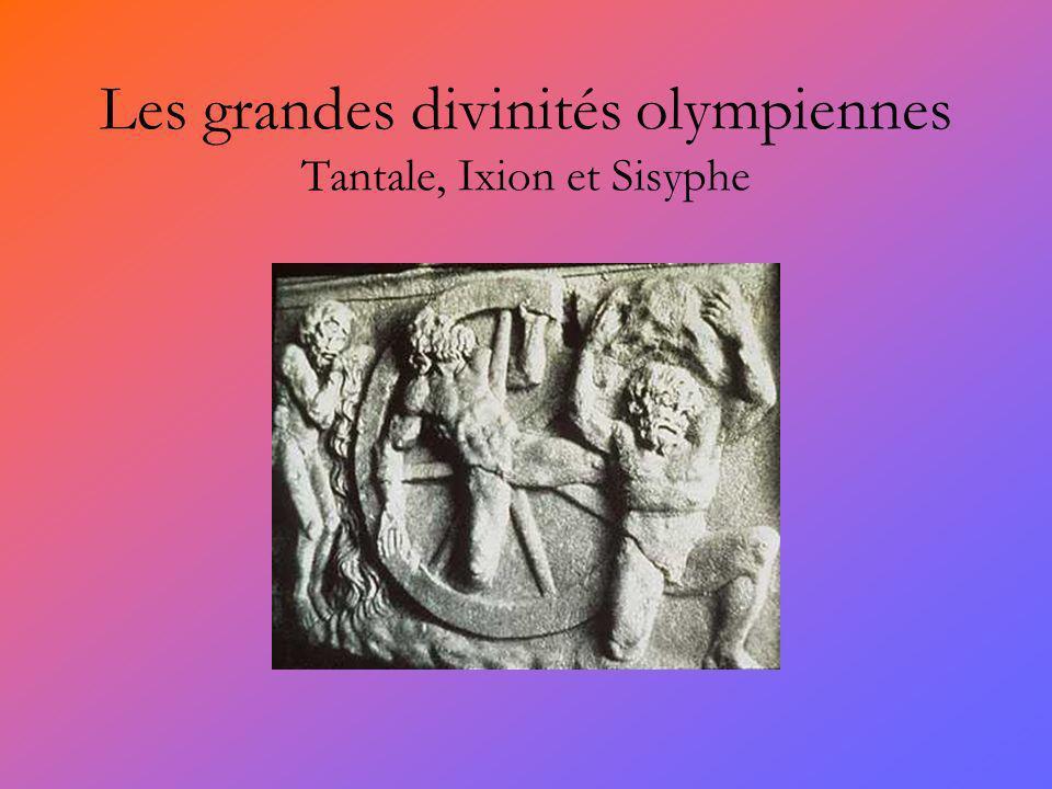 Les grandes divinités olympiennes Tantale, Ixion et Sisyphe