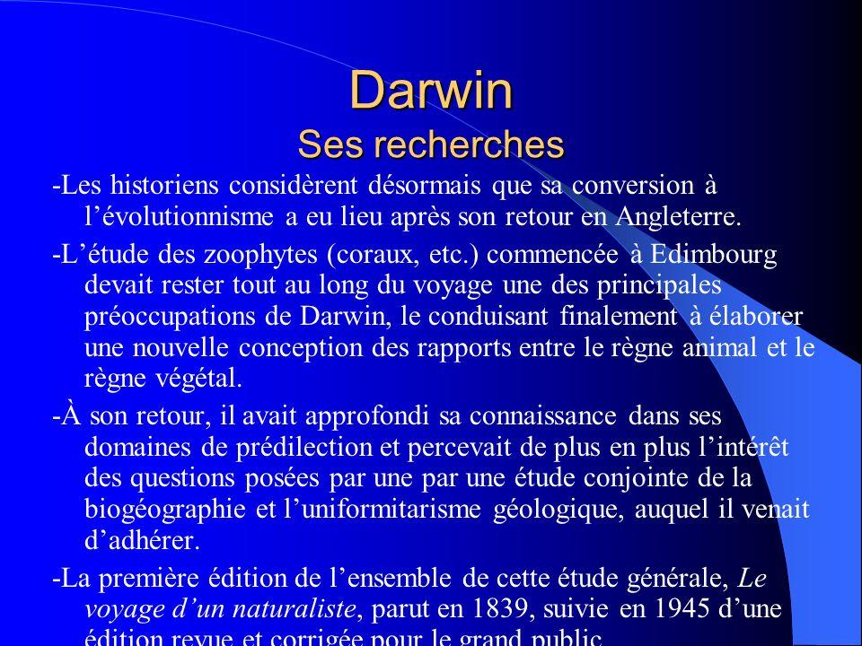 Darwin Ses recherches -Les historiens considèrent désormais que sa conversion à l'évolutionnisme a eu lieu après son retour en Angleterre.