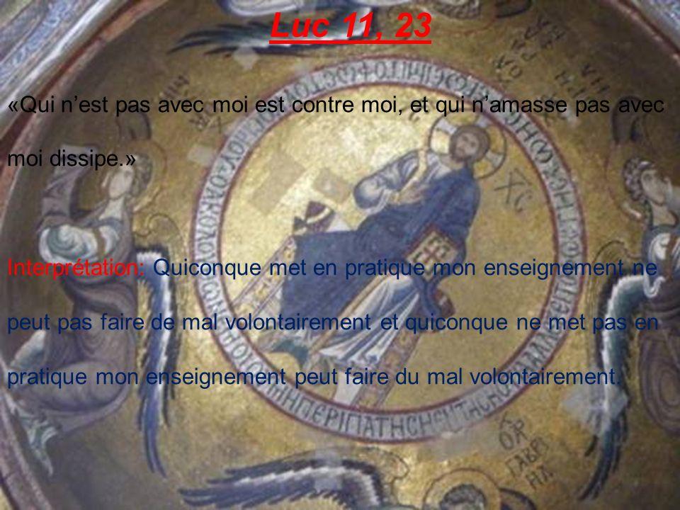 Luc 11, 23 «Qui n'est pas avec moi est contre moi, et qui n'amasse pas avec moi dissipe.»