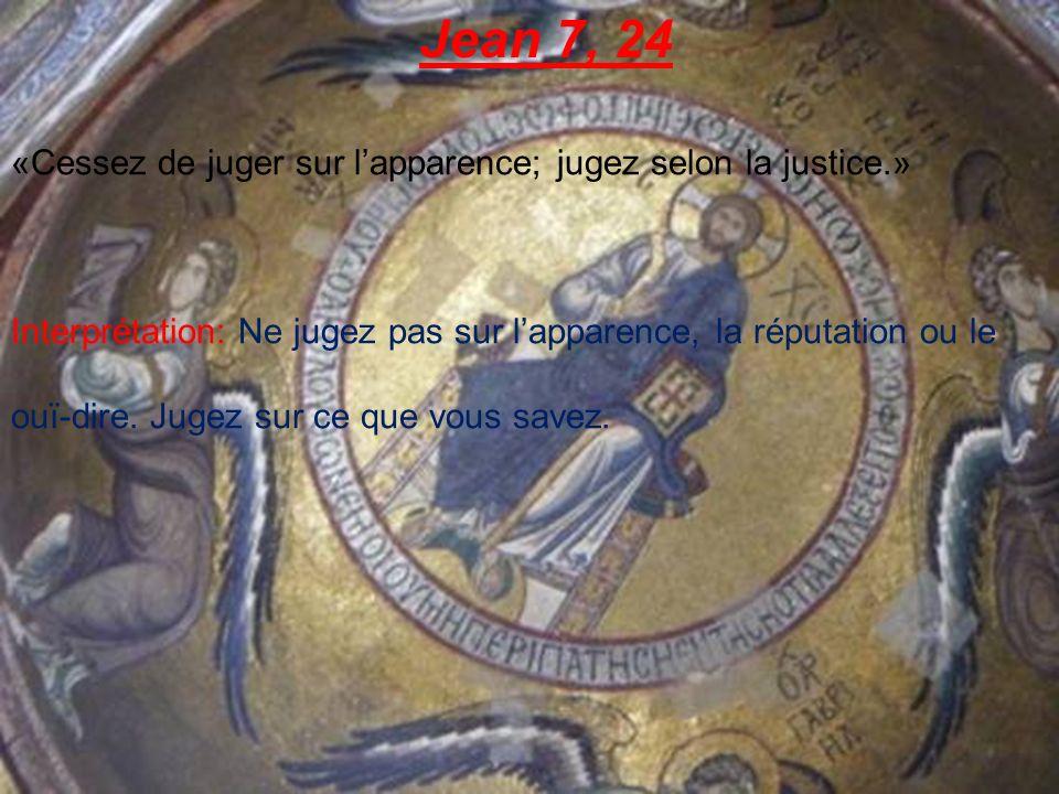 Jean 7, 24 «Cessez de juger sur l'apparence; jugez selon la justice.»