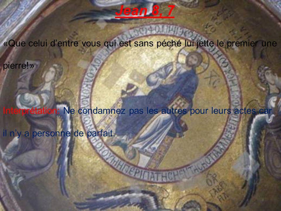 Jean 8, 7 «Que celui d'entre vous qui est sans péché lui jette le premier une pierre!»