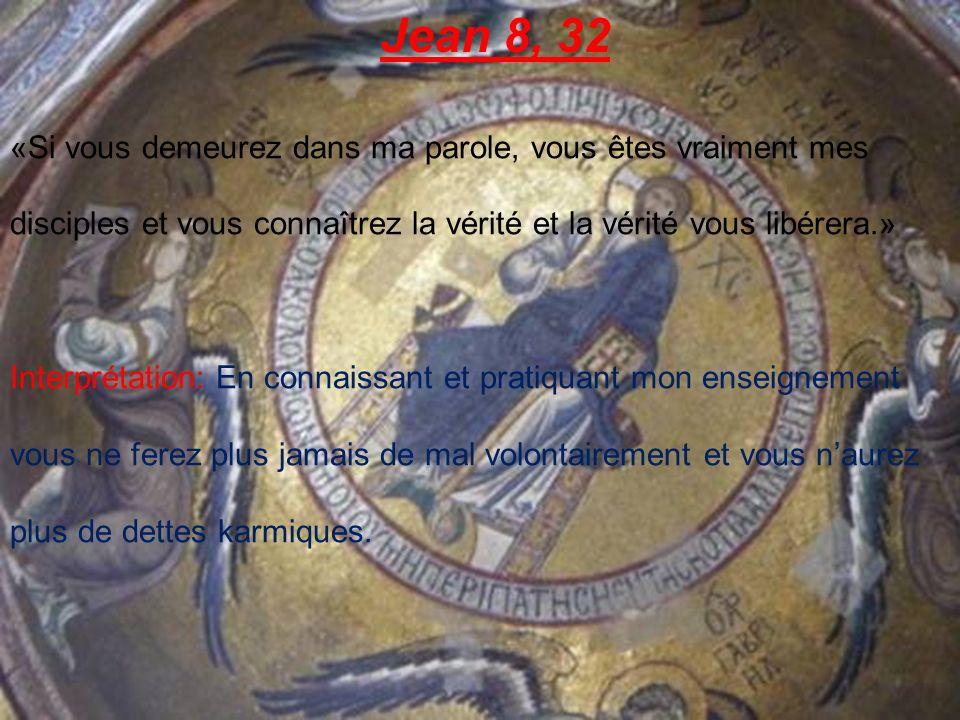 Jean 8, 32 «Si vous demeurez dans ma parole, vous êtes vraiment mes disciples et vous connaîtrez la vérité et la vérité vous libérera.»