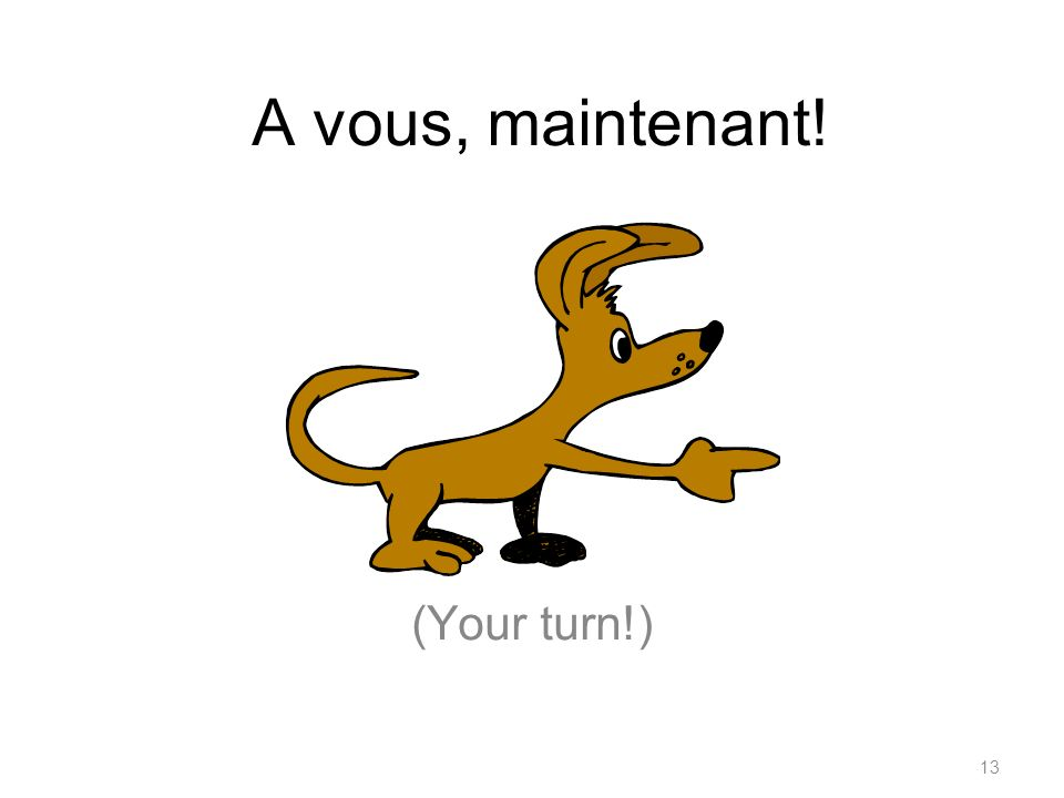 A vous, maintenant! (Your turn!)