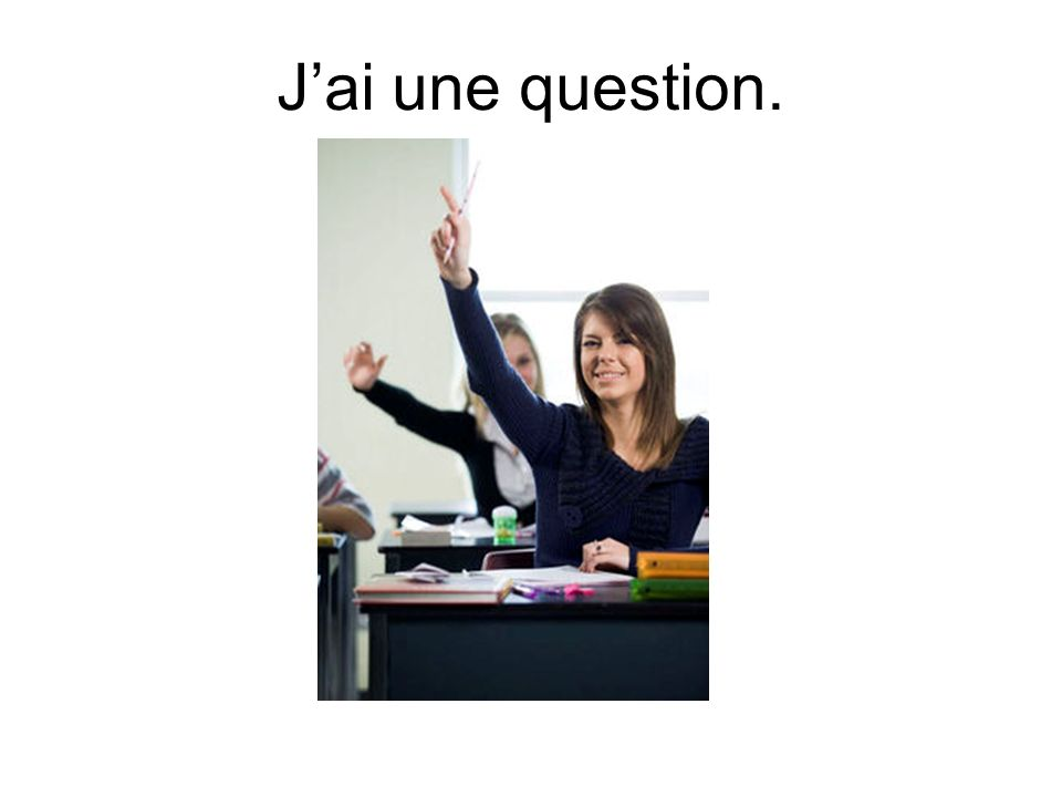 J'ai une question.