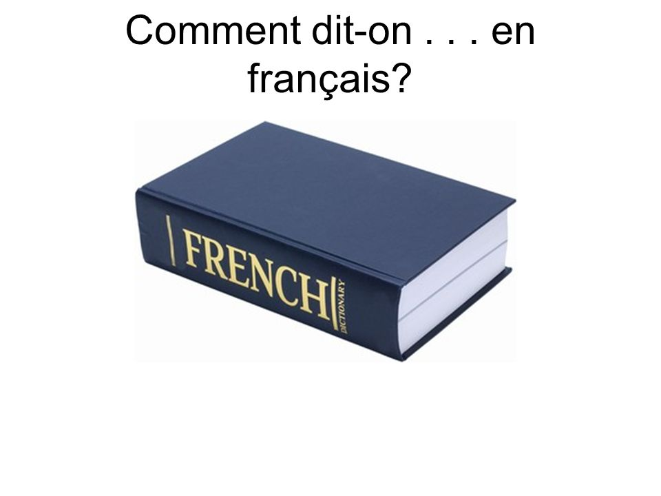 Comment dit-on . . . en français