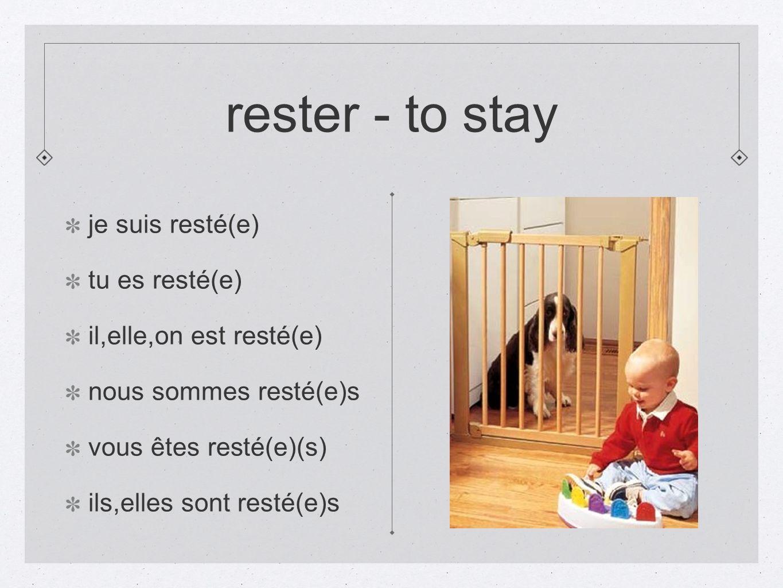 rester - to stay je suis resté(e) tu es resté(e)