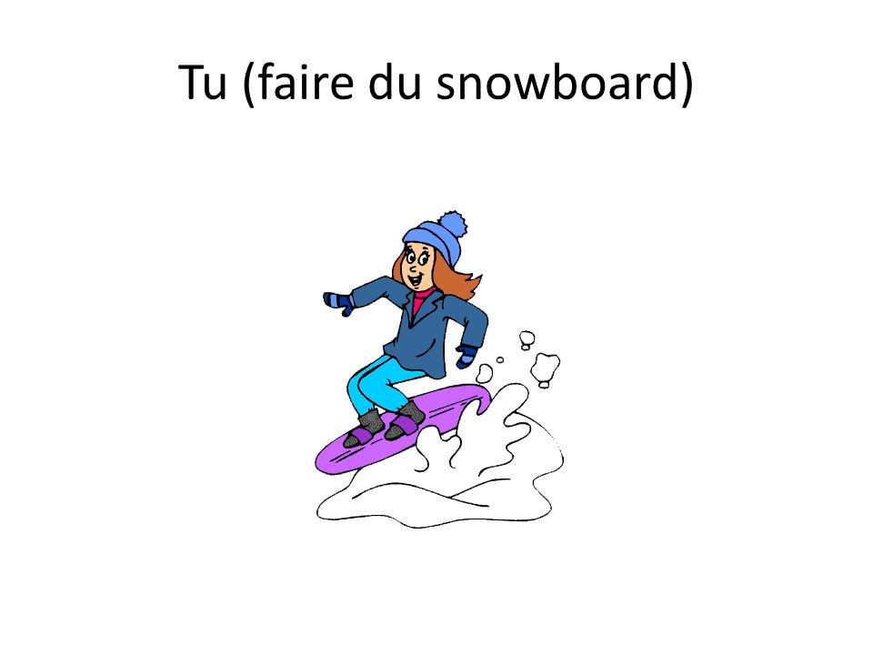 Tu (faire du snowboard)