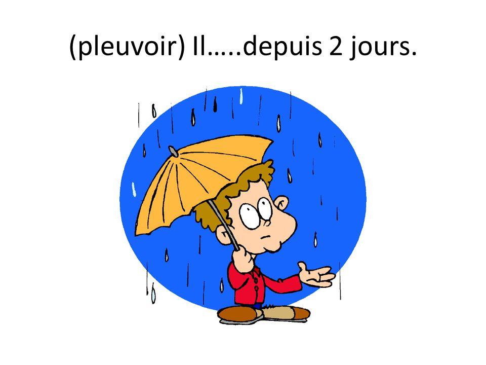 (pleuvoir) Il…..depuis 2 jours.