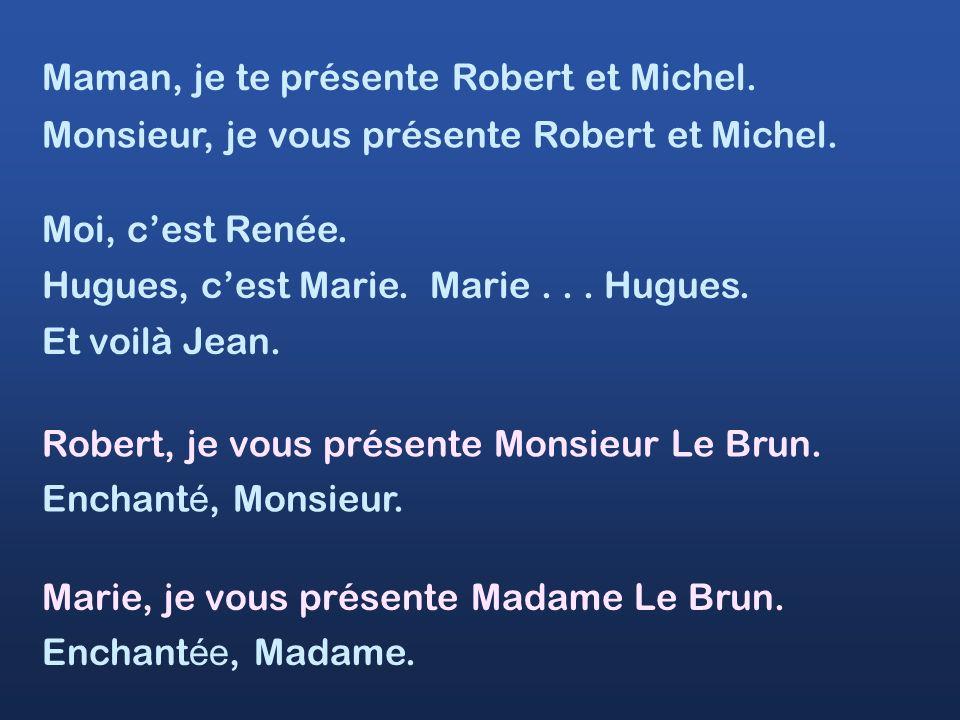 Maman, je te présente Robert et Michel.