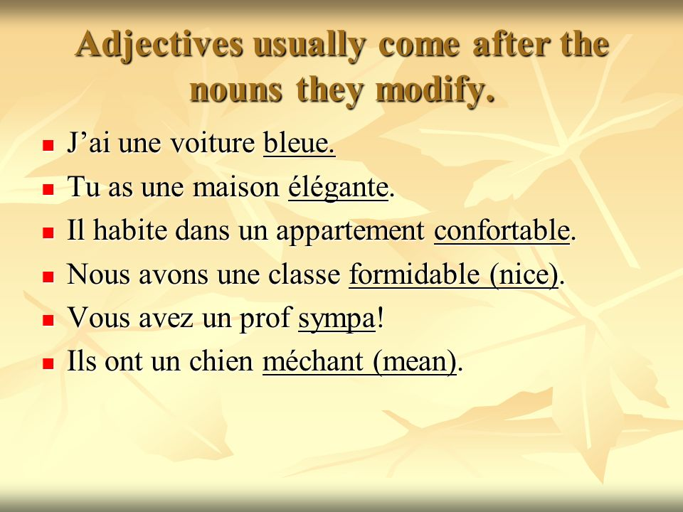 Adjectives usually come after the nouns they modify.