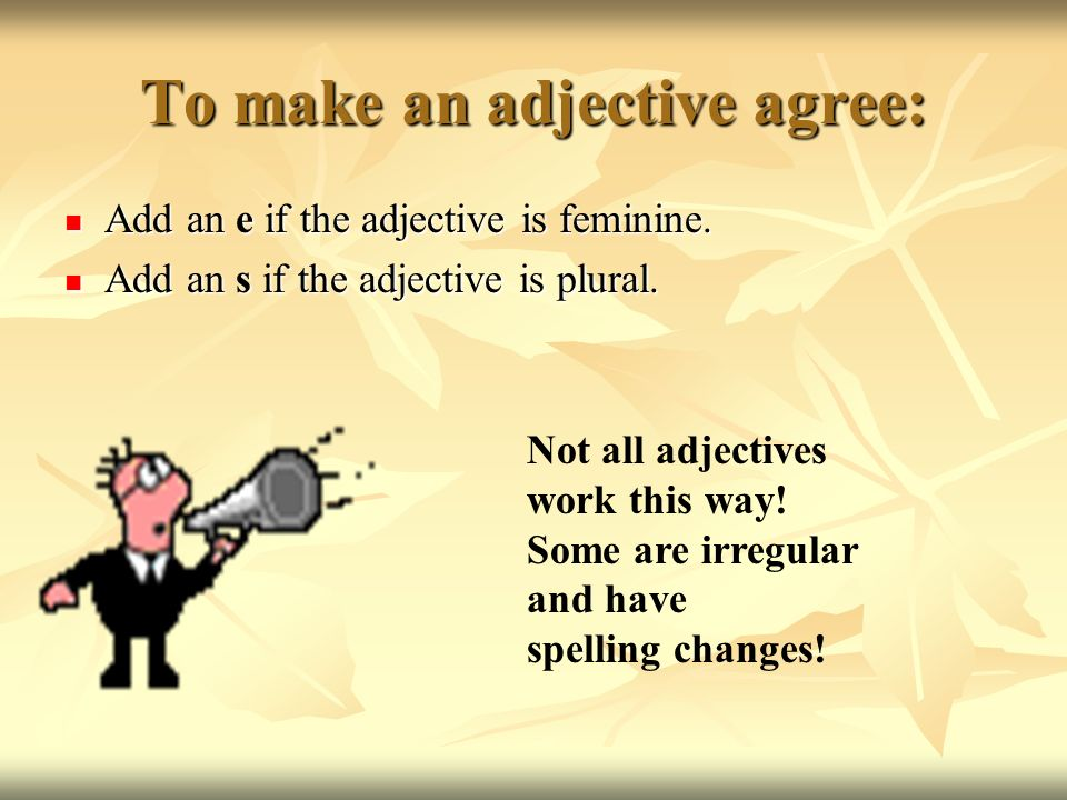To make an adjective agree: