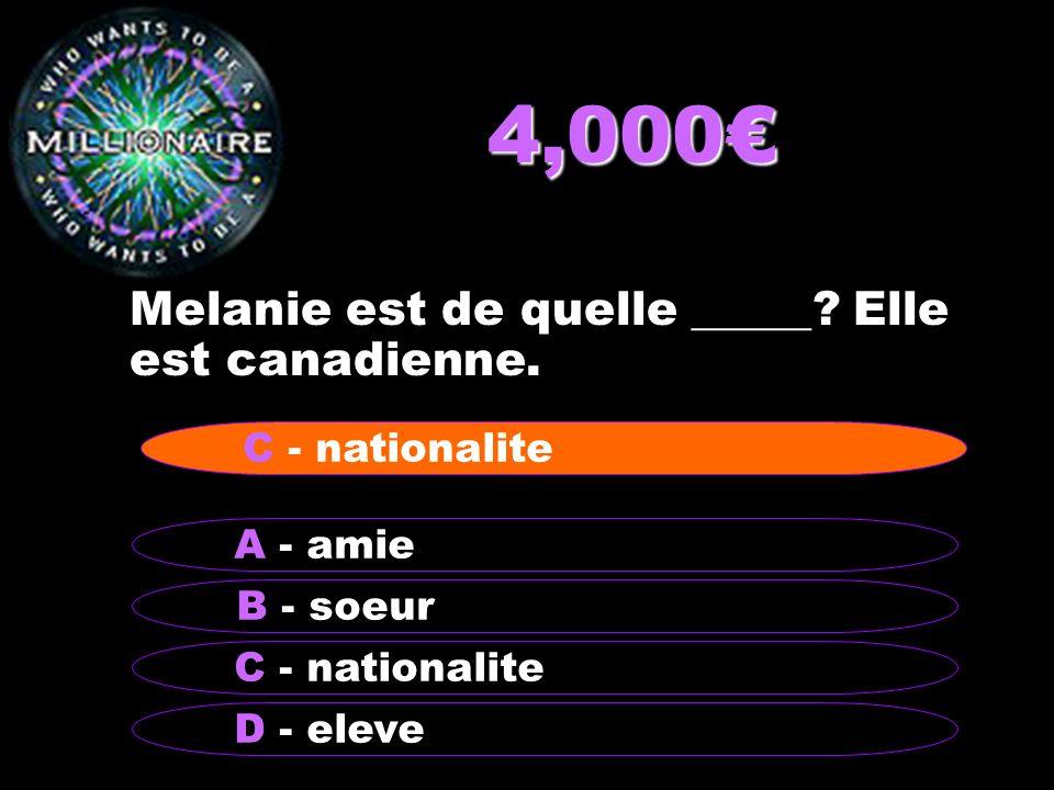 4,000€ Melanie est de quelle _____ Elle est canadienne.