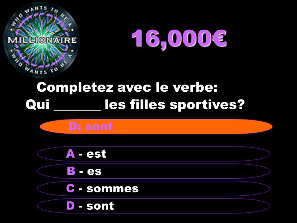 16,000€ Completez avec le verbe: Qui _______ les filles sportives