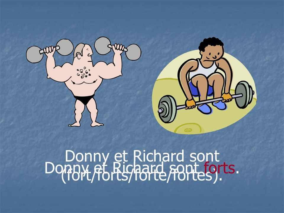 Donny et Richard sont (fort/forts/forte/fortes).