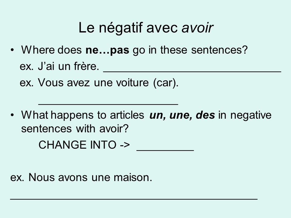 Le négatif avec avoir Where does ne…pas go in these sentences