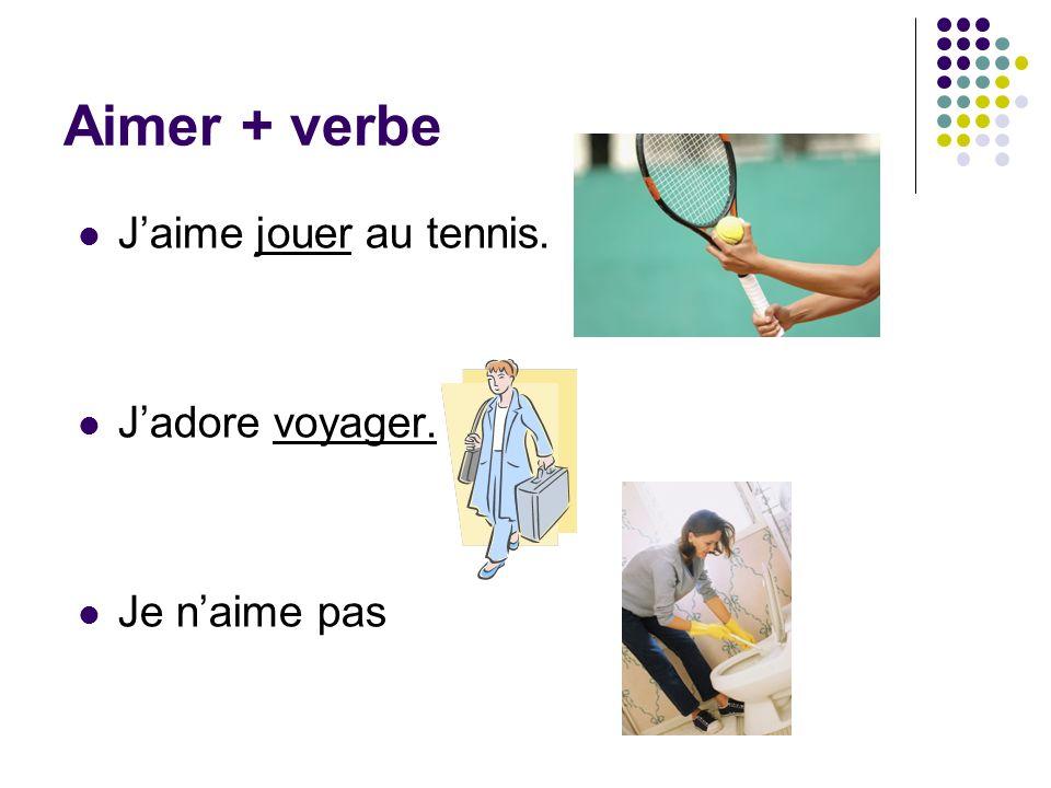 Aimer + verbe J'aime jouer au tennis. J'adore voyager. Je n'aime pas