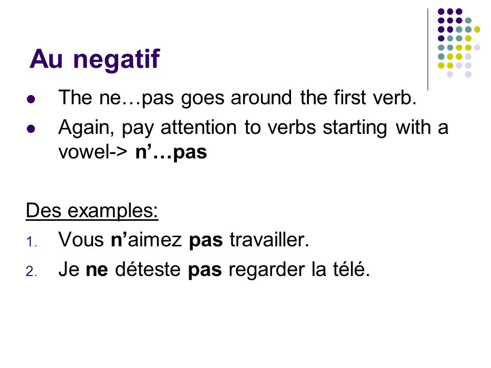 Au negatif The ne…pas goes around the first verb.