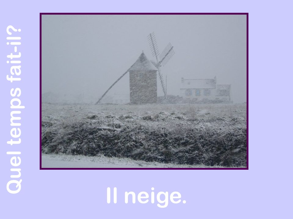 Quel temps fait-il Il neige.
