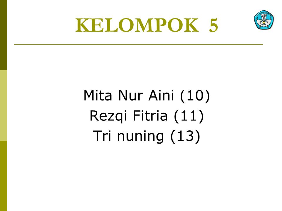 Kelompok 5 Mita Nur Aini (10) Rezqi Fitria (11) Tri nuning (13)