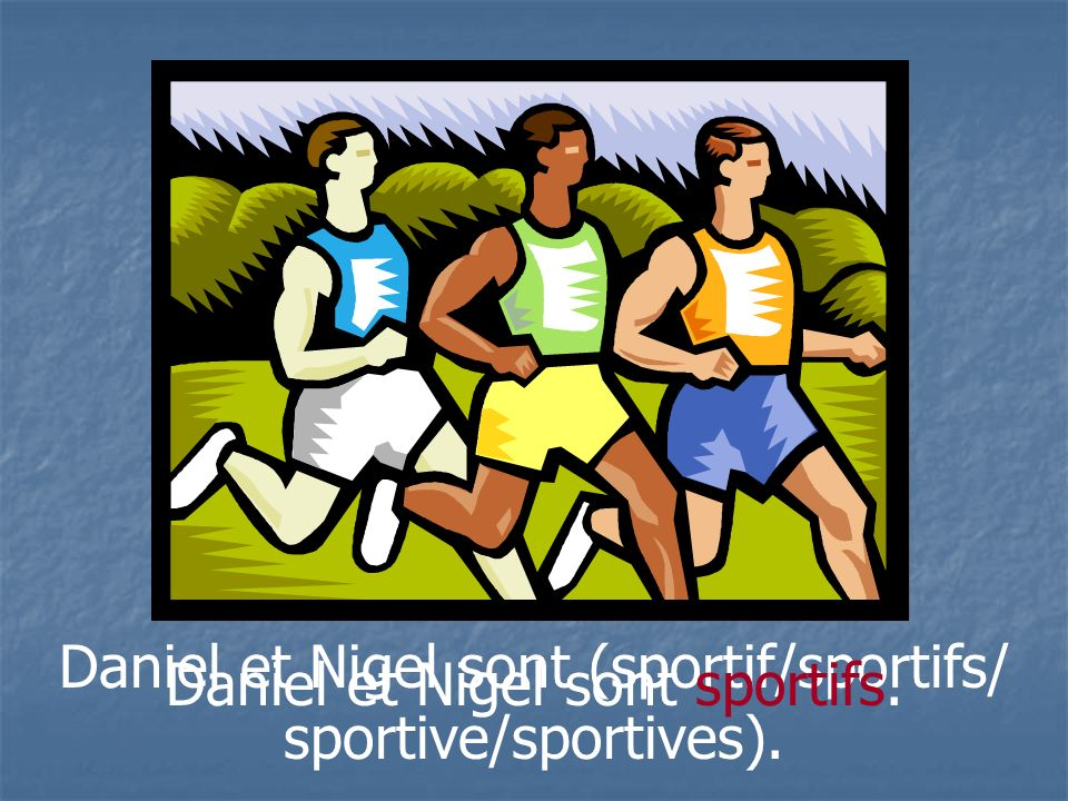 Daniel et Nigel sont (sportif/sportifs/ sportive/sportives).