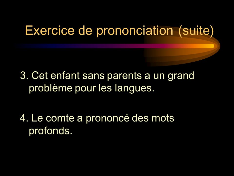 Exercice de prononciation (suite)