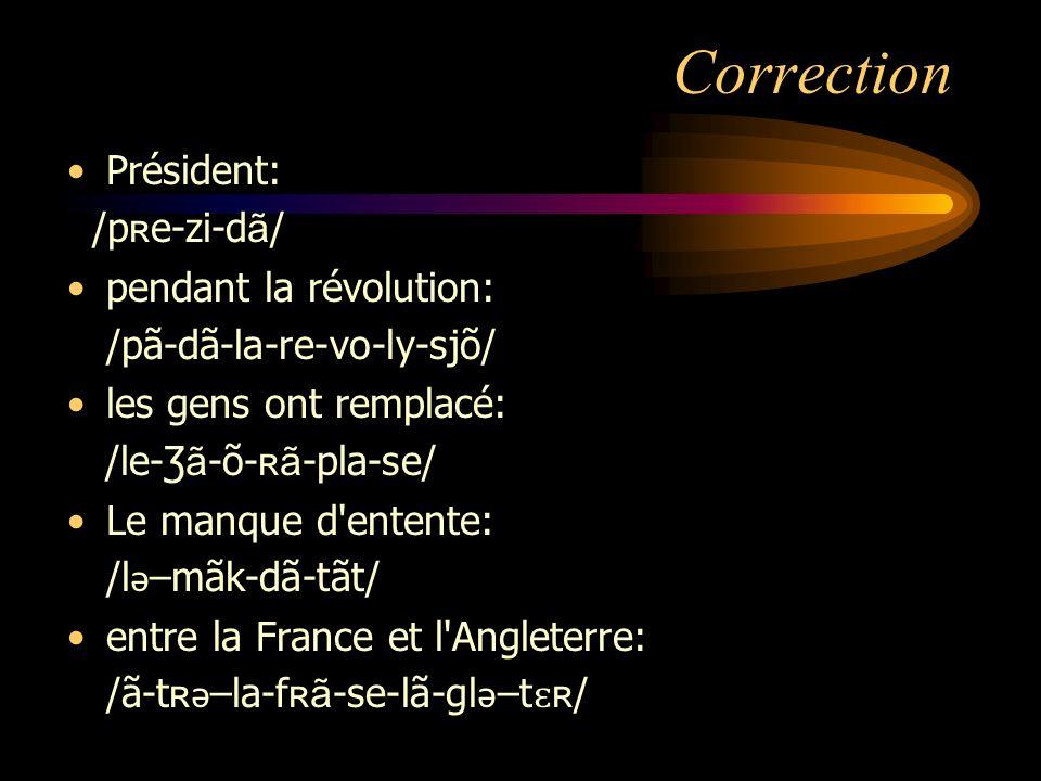 Correction Président: /pʀe-zi-dã/ pendant la révolution: