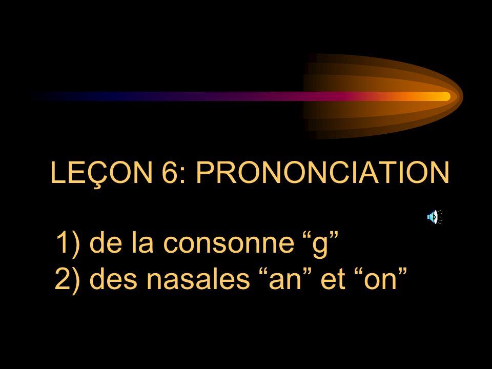 LEÇON 6: PRONONCIATION de la consonne g des nasales an et on