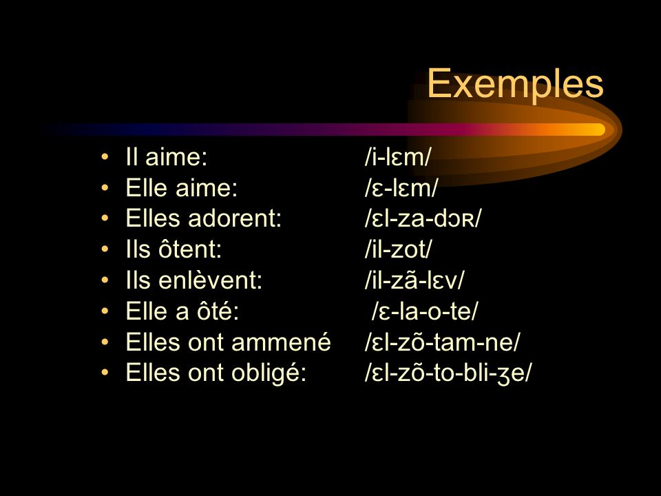 Exemples Il aime: /i-lɛm/ Elle aime: /ɛ-lɛm/