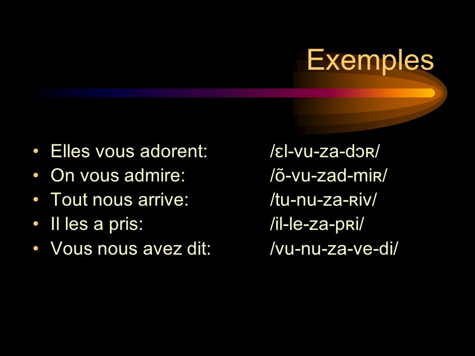 Exemples Elles vous adorent: /ɛl-vu-za-dɔʀ/