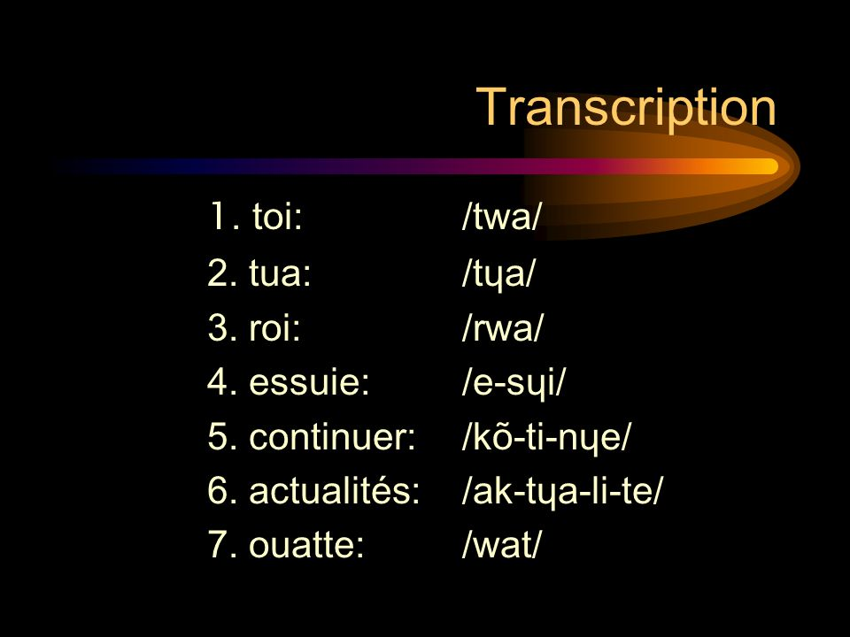 Transcription 1. toi: /twa/ 2. tua: /tɥa/ 3. roi: /rwa/