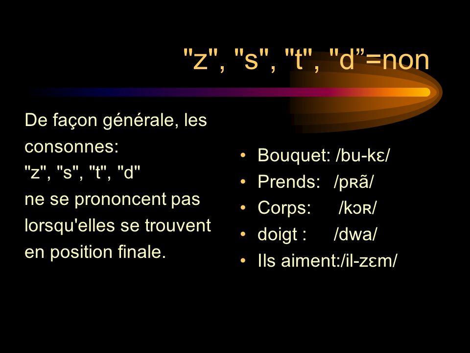 z , s , t , d =non De façon générale, les consonnes: