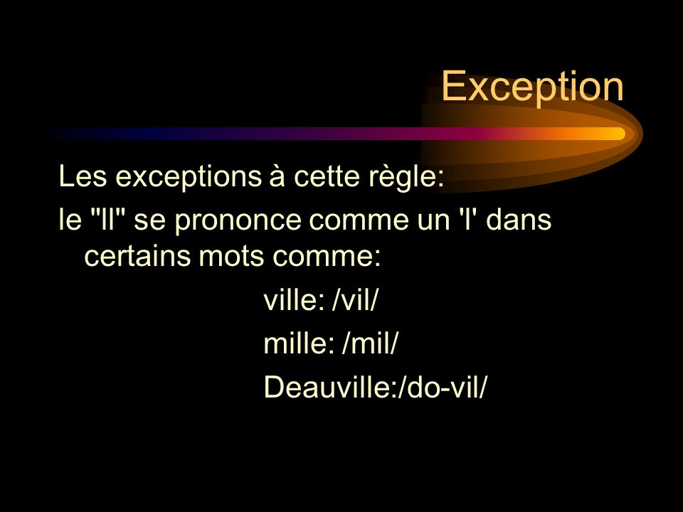 Exception Les exceptions à cette règle: