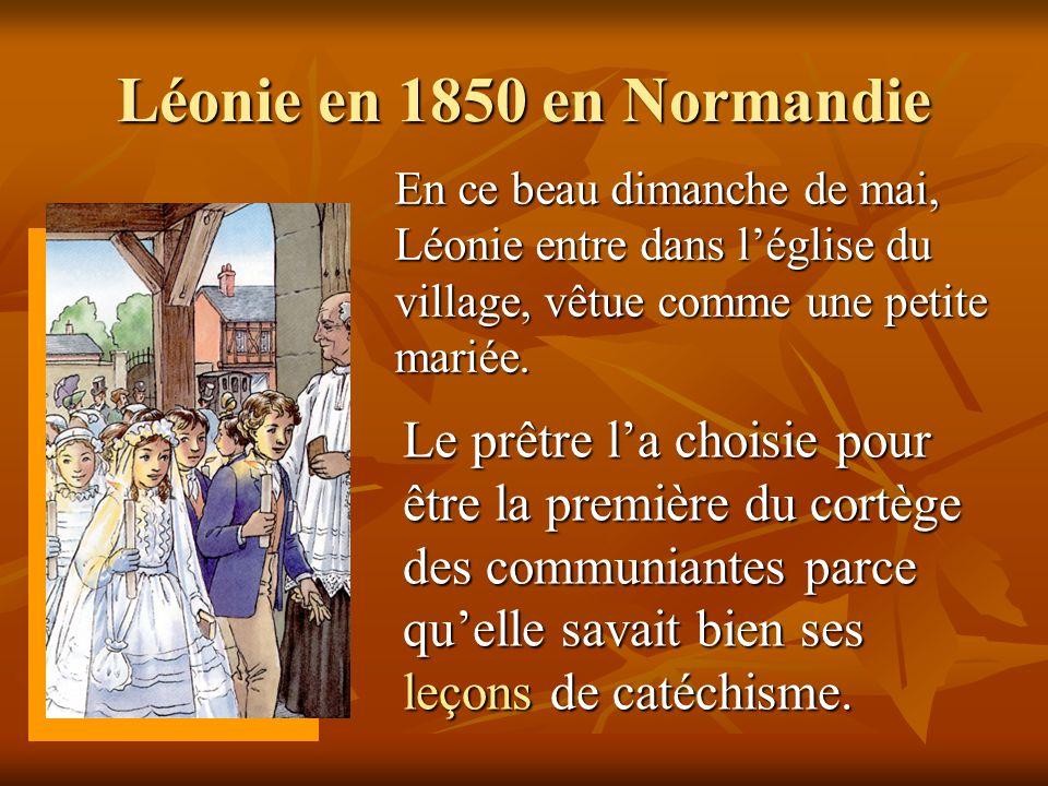Léonie en 1850 en Normandie En ce beau dimanche de mai, Léonie entre dans l'église du village, vêtue comme une petite mariée.