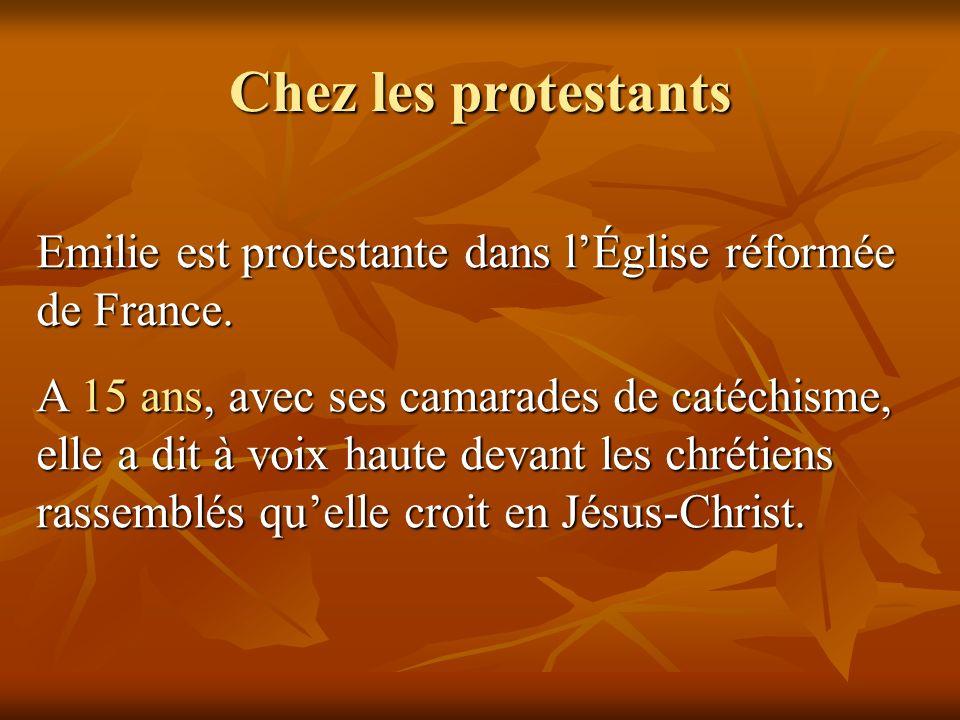 Chez les protestants Emilie est protestante dans l'Église réformée de France.