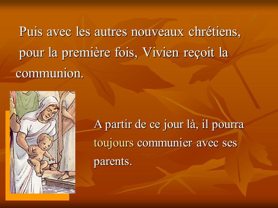 Puis avec les autres nouveaux chrétiens, pour la première fois, Vivien reçoit la communion.