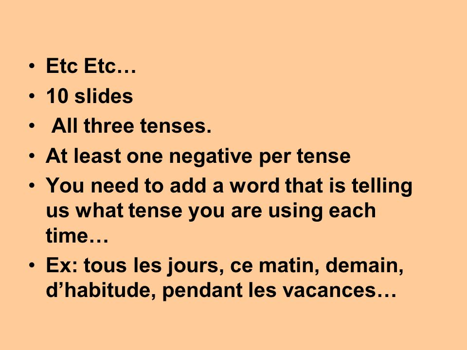 Etc Etc… 10 slides. All three tenses. At least one negative per tense.
